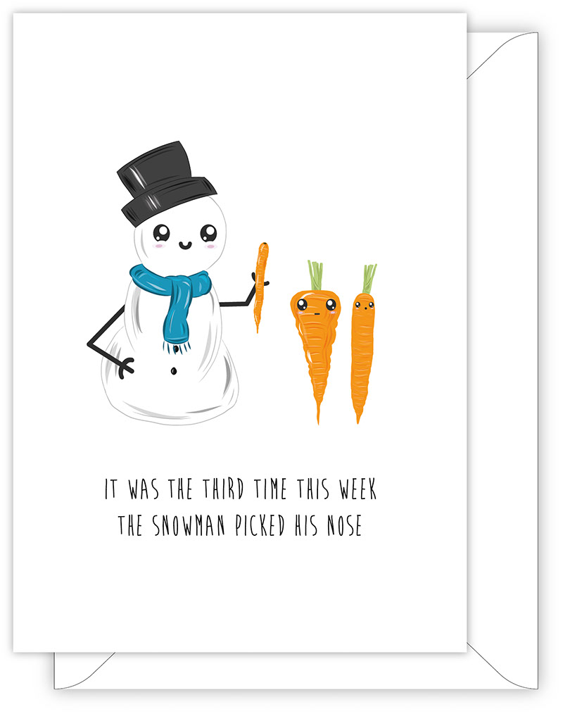 CHRISTMAS CARD - IT WAS THE THIRD TIME THIS WEEK THE SNOWMAN PICKED HIS NOSE