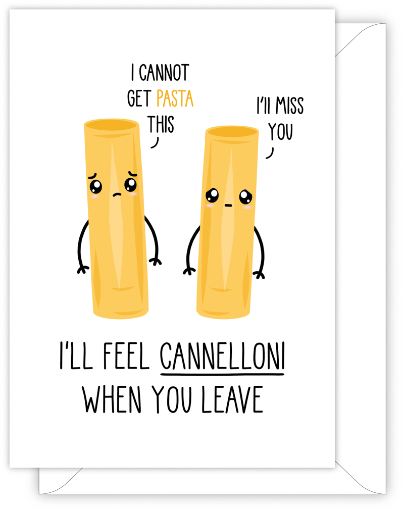 I'll Feel Cannelloni When You Leave